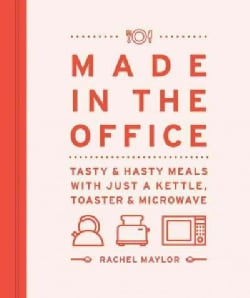 Made in the Office: Tasty & Hasty Meals With Just a Kettle, Toaster & Microwave (Hardcover)