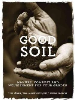 Good Soil: Manure, Compost and Nourishment for Your Garden (Hardcover)