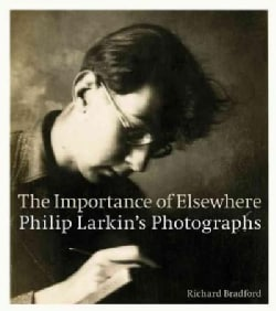 The Importance of Elsewhere: Philip Larkin's Photographs (Paperback)