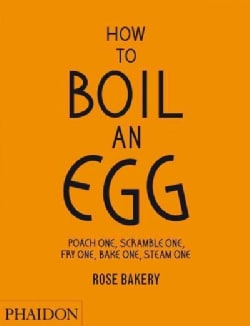 How to Boil an Egg: Poach One, Scramble One, Fry One, Bake One, Steam One (Hardcover)