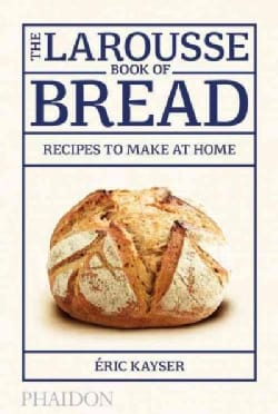 The Larousse Book of Bread: Recipes to Make at Home (Hardcover)