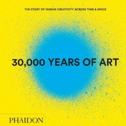 30,000 Years of Art: The Story of Human Creativity Across Time & Space (Hardcover)