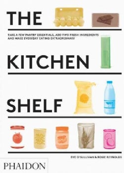 The Kitchen Shelf: Take a Few Pantry Essentials, Add Two Ingredients and Make Everyday Eating Extraordinary (Hardcover)