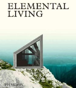 Elemental Living: Contemporary Houses in Nature (Hardcover)