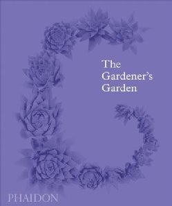 The Gardener's Garden: Inspiration Across Continents and Centuries (Hardcover)