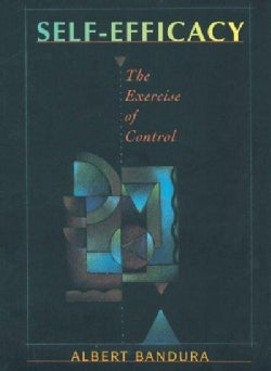 Self-Efficacy: The Exercise of Control (Paperback)