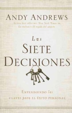 Las siete decisiones / The Seven Decisions: Claves hacia el Exito personal / Keys to Personal Success (Paperback)
