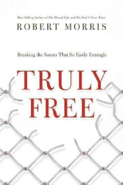 Truly Free: Breaking the Snares That So Easily Entangle (Hardcover)