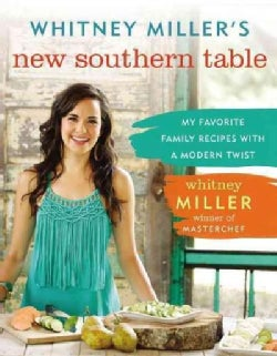 Whitney Miller's New Southern Table: My Favorite Family Recipes With a Modern Twist (Hardcover)