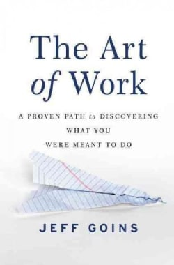 The Art of Work: A Proven Path to Discovering What You Were Meant to Do (Paperback)