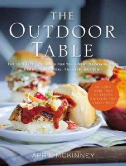 The Outdoor Table: The Ultimate Cookbook for Your Next Backyard BBQ, Front-Porch Meal, Tailgate, or Picnic (Paperback)