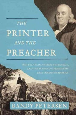 The Printer and the Preacher: Ben Franklin, George Whitefield, and the Surprising Friendship That Invented America (Hardcover)