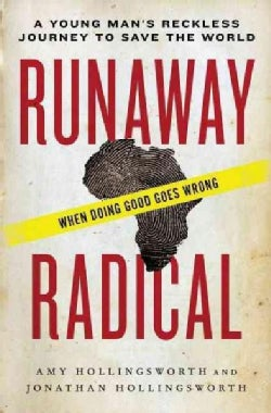 Runaway Radical: A Young Man's Reckless Journey to Save the World (Paperback)