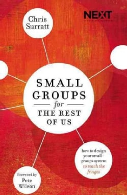 Small Groups for the Rest of Us: How to Design Your Small Groups System to Reach the Fringes (Paperback)