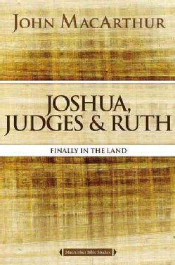 Joshua, Judges, & Ruth: Finally in the Land (Paperback)