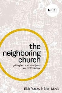 The Neighboring Church: Getting Better at What Jesus Says Matters Most (Hardcover)