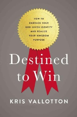 Destined to Win: How to Embrace Your God-Given Identity and Realize Your Kingdom Purpose (Paperback)