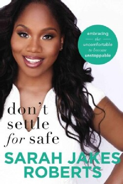 Don't Settle for Safe: Embracing the Uncomfortable to Become Unstoppable (Hardcover)