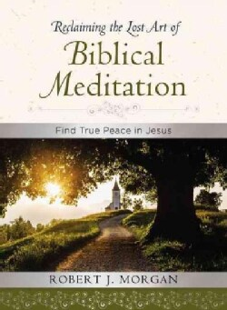 Reclaiming the Lost Art of Biblical Meditation: Find True Peace in Jesus (Hardcover)