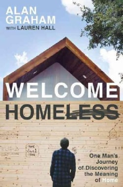 Welcome Homeless: One Man's Journey of Discovering the Meaning of Home (Paperback)