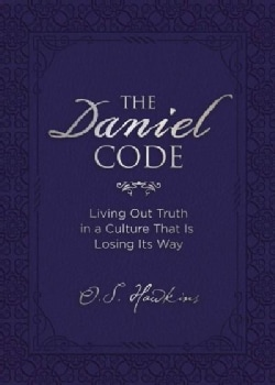 The Daniel Code: Living Out Truth in a Culture That Is Losing Its Way (Hardcover)