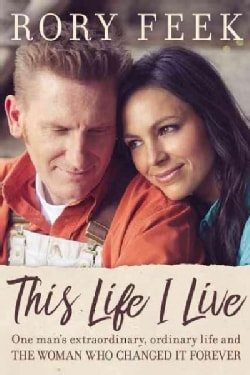 This Life I Live: One Man's Extraordinary, Ordinary Life and the Woman Who Changed It Forever (Hardcover)