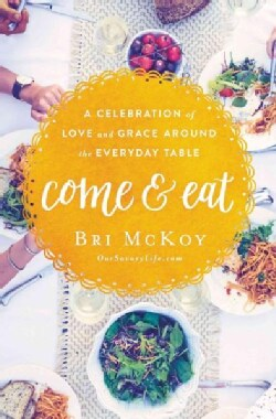 Come and Eat: A Celebration of Love and Grace Around the Everyday Table (Paperback)