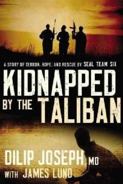 Kidnapped by the Taliban: A Story of Terror, Hope, and Rescue by Seal Team Six (Paperback)