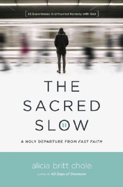 The Sacred Slow: A Holy Departure from Fast Faith (Paperback)