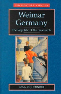 Weimar Germany: The Republic of the Reasonable (Paperback)