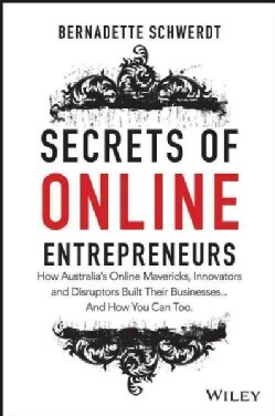 Secrets of Online Entrepreneurs: How Australia's Online Mavericks, Innovators and Disruptors Built Their Business... (Paperback)