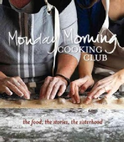 Monday Morning Cooking Club: The Food, the Stories, the Sisterhood (Paperback)