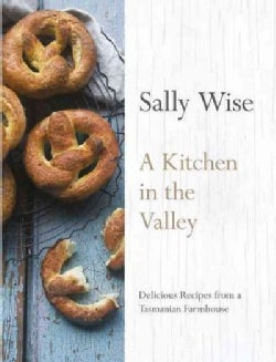 A Kitchen in the Valley: Delicious Recipes from a Tasmanian Farmhouse (Hardcover)