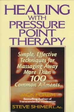 Healing With Pressure Point Therapy: Simple, Effective Techniques for Massaging Away More Than 100 Common Ailments (Paperback)