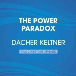 The Power Paradox: How We Gain and Lose Influence (CD-Audio)
