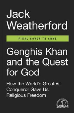 Genghis Khan and the Quest for God: How the World's Greatest Conqueror Gave Us Religious Freedom (Hardcover)