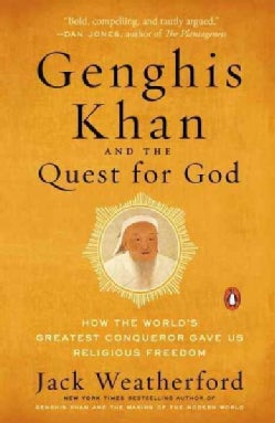 Genghis Khan and the Quest for God: How the World's Greatest Conqueror Gave Us Religious Freedom (Paperback)
