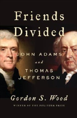 Friends Divided: John Adams and Thomas Jefferson (Hardcover)