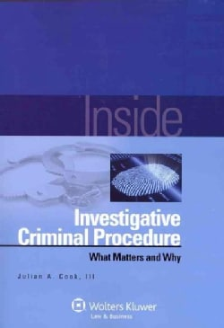 Inside Investigative Criminal Procedure: What Matters and Why (Paperback)