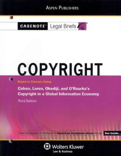 Casenote Legal Briefs Copyright: Keyed to Courses Using Cohen, Loren, Okediji, and O'Rourke Copyright in a Global... (Paperback)
