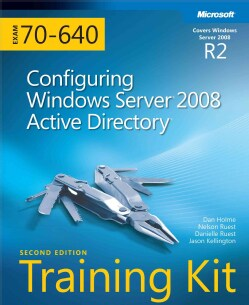 Self-paced Training Kit Exam 70-640: Configuring Windows Server 2008 Active Directory