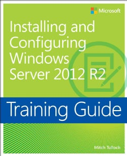 Installing and Configuring Windows Server 2012 R2 Training Guide (Paperback)