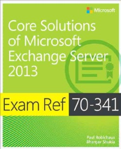 Exam Ref 70-341: Core Solutions of Microsoft Exchange Server 2013 (Paperback)