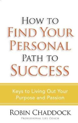 How to Find Your Personal Path to Success: Keys to Living Out Your Purpose and Passion (Paperback)