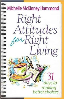Right Attitudes for Right Living: 31 Days to Making Better Choices (Paperback)
