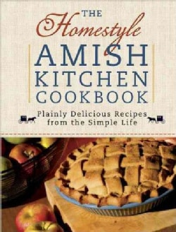 The Homestyle Amish Kitchen Cookbook: Plainly Delicious Recipes from the Simple Life (Paperback)