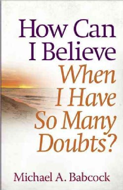 How Can I Believe When I Have So Many Doubts? (Paperback)