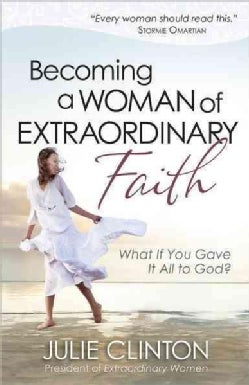 Becoming a Woman of Extraordinary Faith (Paperback)