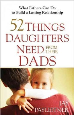 52 Things Daughters Need from Their Dads (Paperback)