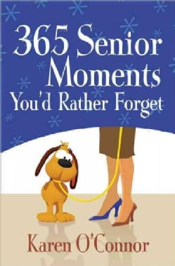 365 Senior Moments You'd Rather Forget (Paperback)